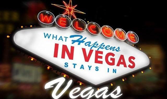 """What happens in Vegas, stays in Vegas"""""""